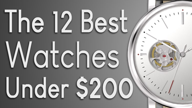 0f5d33d198c The 12 Best Men s Watches Under  200 • Styles of Man